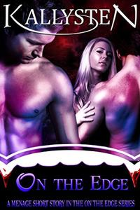 On The Edge: A short menage story in the On The Edge vampire series