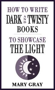 How To Write Dark and Twisty Books to Showcase the Light