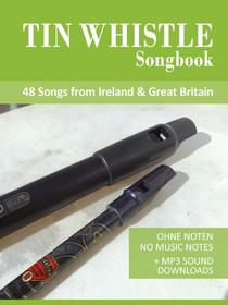 Tin Whistle Songbook - 48 Songs from Ireland & Great Britain