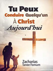Tu Peux Conduire Quelqu'un a Christ Aujourd'hui (Aides Pratiques Pour Les Vainqueurs t. 15)