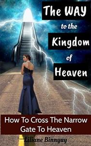 The Way to the Kingdom of Heaven: How To Cross The Narrow Gate To Heaven