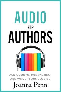 Audio For Authors: Audiobooks, Podcasting, And Voice Technologies