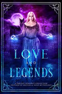 Love and Legends: A Fantasy Romance Collection Inspired by British & Irish Mythology