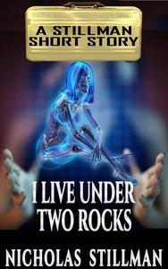 I Live Under Two Rocks