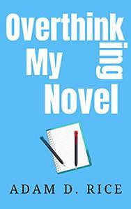 Overthinking My Novel