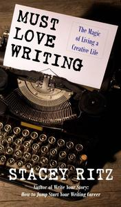 Must Love Writing: The Magic of Living a Creative Life