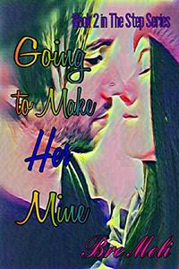 Going to Make Her Mine: Book 2 in The Step Series