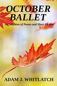 October Ballet: A Collection of Poems and Short Fiction