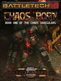 BattleTech: Chaos Born (The Chaos Irregulars, Book 1)