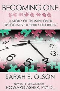 Becoming One: A Story of Triumph Over Dissociative Identity Disorder