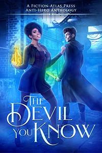 The Devil You Know: A Fiction-Atlas Press Anti-Hero Anthology