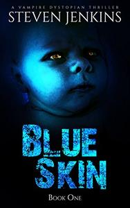 Blue Skin - Book One: A Vampire Dystopian Thriller