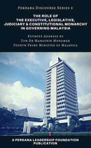 The Role of the Executive, Legislative, Judiciary, and Constitutional Monarchy in Governing Malaysia