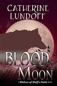 Blood Moon: A Wolves of Wolf's Point Novel