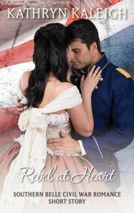 Rebel at Heart: A Southern Belle Civil War Romance Short Story