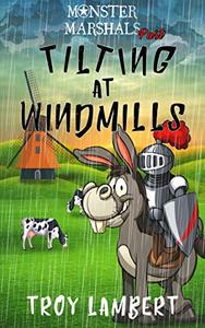 Tilting at Windmills: A Monster Marshals Past Story