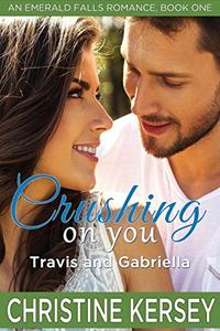Crushing On You: Travis and Gabriella (An Emerald Falls Romance, Book One): Sweet small town romance