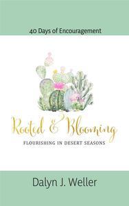 Rooted & Blooming, Flourishing In Desert Seasons