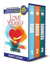 Love Yourself Through Fear, Anger, Sadness (The Love Yourself Through Series, Books 1-3): One Moon Present, A Radical Healing Formula to Transform Your Life in 28 Days