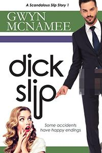 Dickslip: (A Hilarious and Steamy Romantic Comedy)(A Scandalous Slip Story #1)