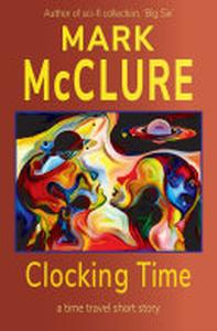 Clocking Time: A Time Travel Short Story