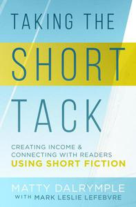 Taking the Short Tack: Creating Income and Connecting with Readers Using Short Fiction