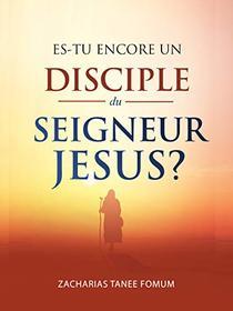 Es-tu Encore un Disciple du Seigneur Jesus? (Aide Pratique Pour Les Vainqueurs t. 22)