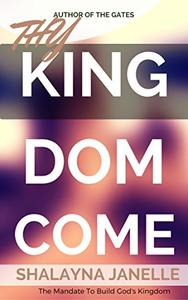 Thy Kingdom Come: The Mandate to Build God's Kingdom