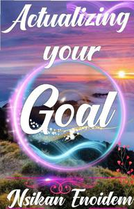 ACTUALIZING YOUR GOAL