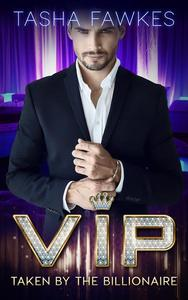 VIP : Taken By the Billionaire