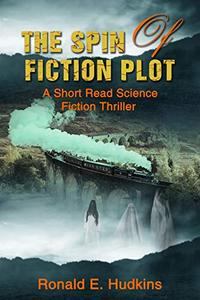 The Spin of Fiction Plot: A Short Read Science Fiction Thriller