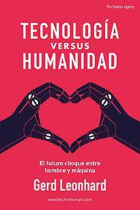 Tecnología versus Humanidad: El futuro choque entre hombre y máquina (Spanish Edition)