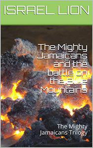 The Mighty Jamaicans and the battle on the Blue Mountains: The Mighty Jamaicans Trilogy