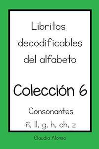 Colección 6: Libritos decodificables del alfabeto: Consonantes ñ, ll, g, h, ch, z (Libritos decodificables en español)