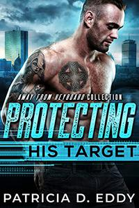 Protecting His Target: An Away From Keyboard Protector Romance Standalone