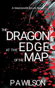The Dragon at The Edge of The Map: A Vancouver Killer Novel