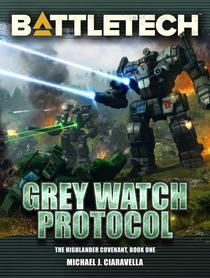 BattleTech: Grey Watch Protocol (The Highlander Covenant, Book One)