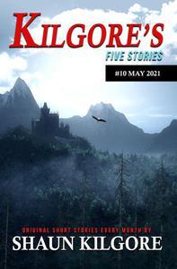 Kilgore's Five Stories #10: May 2021