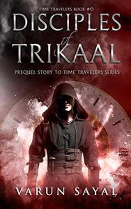 Disciples of Trikaal: Prequel Story to Time Travelers Series