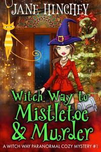Witch Way to Mistletoe & Murder