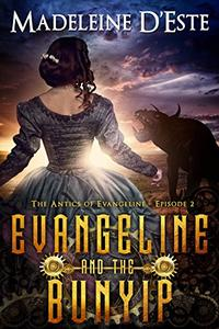 Evangeline and the Bunyip: A Novella of Mystery and Mayhem in steampunk Melbourne