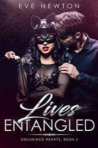Lives Entangled: Enchained Hearts, Book 2: A Contemporary Reverse Harem