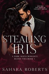 Stealing Iris: A Dark Mafia Romance