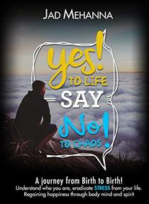 Say Yes To Life And No To Chaos: Eliminate Stres and Inner Chaos -Regaining happiness, trough body, mind, spirit