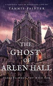 The Ghost of Arlen Hall: A Haunted Tale of Misguided Love