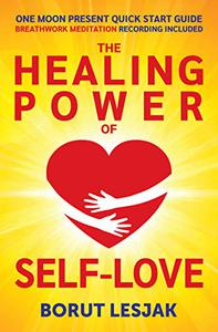 One Moon Present Quick Start Guide: A Radical Healing Formula to Transform Your Life in 28 Days: The Healing Power of Self-Love