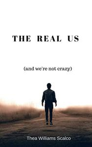 The Real Us: and we're not crazy