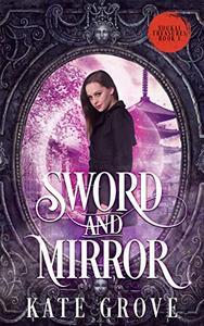 Sword and Mirror: A Sengoku Time Travel Fantasy Romance
