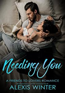 Needing You: A Friends to Lovers Romance-Book 2