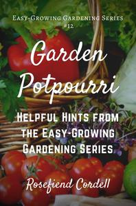 Garden Potpourri: Gardening Tips from the Easy-Growing Gardening Series